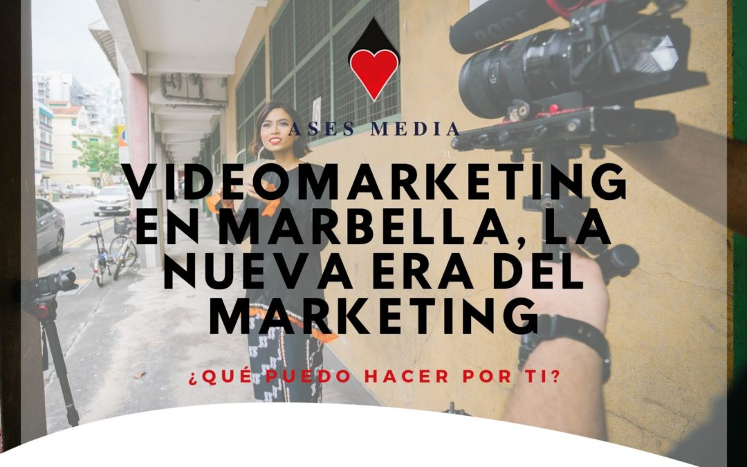 Videomarketing en Marbella, la nueva era del Marketing
