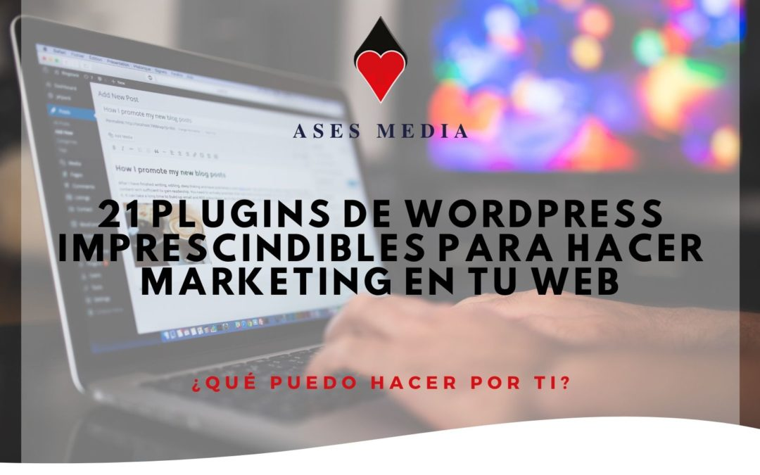 21 Plugins de WordPress imprescindibles para hacer Marketing en tu web